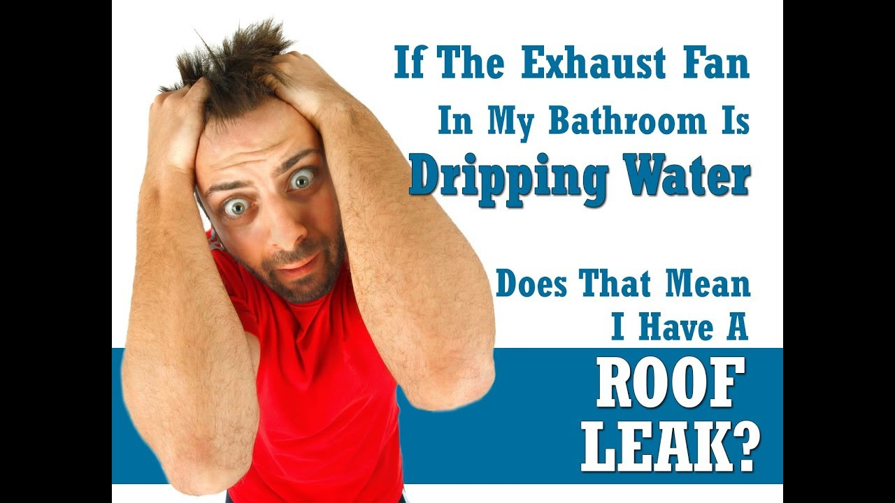 If My Bath Exhaust Fan Drips Water Does That Mean I Have A Roof Leak intended for measurements 1280 X 720